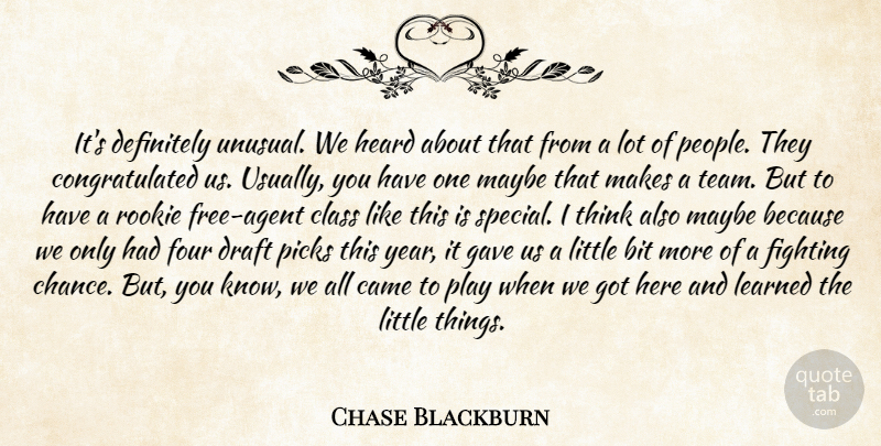 Chase Blackburn Quote About Bit, Came, Class, Definitely, Draft: Its Definitely Unusual We Heard...