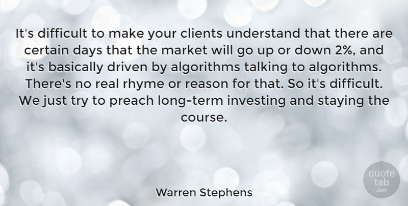 Warren Stephens Quote About Basically, Certain, Clients, Days, Driven: Its Difficult To Make Your...
