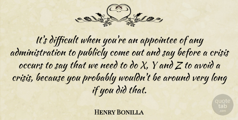 Henry Bonilla Quote About Occurs, Publicly: Its Difficult When Youre An...