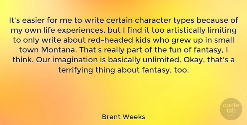Brent Weeks Quote About Basically, Certain, Character, Easier, Fun: Its Easier For Me To...