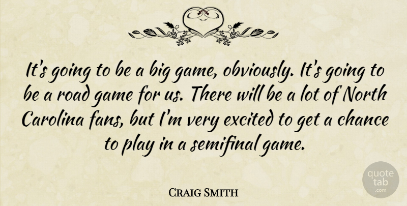 Craig Smith Quote About Carolina, Chance, Excited, Game, North: Its Going To Be A...