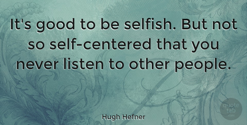 Hugh Hefner Its Good To Be Selfish But Not So Self Centered That