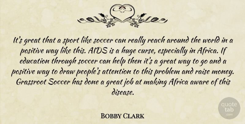 Bobby Clark Quote About Africa, Aids, Attention, Aware, Draw: Its Great That A Sport...