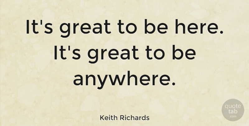 Keith Richards Quote About Bad Day: Its Great To Be Here...