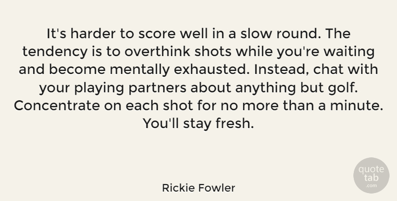 Rickie Fowler: It\'s harder to score well in a slow round ...