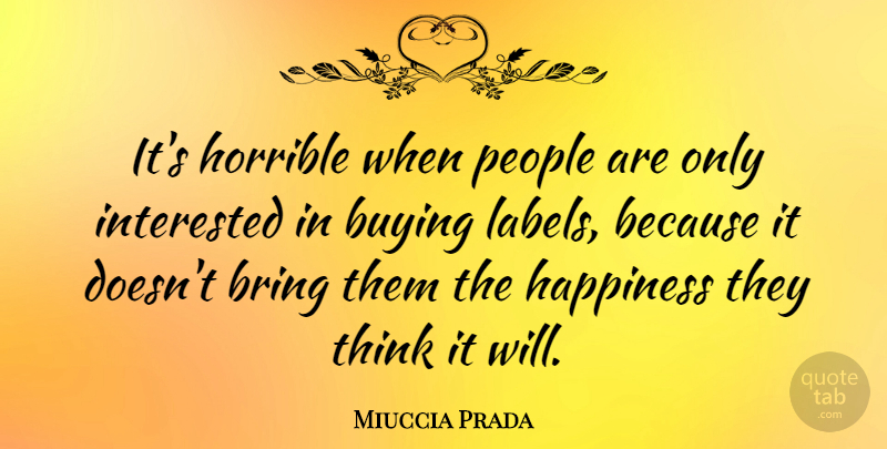 Miuccia Prada Quote About Fashion, Thinking, People: Its Horrible When People Are...