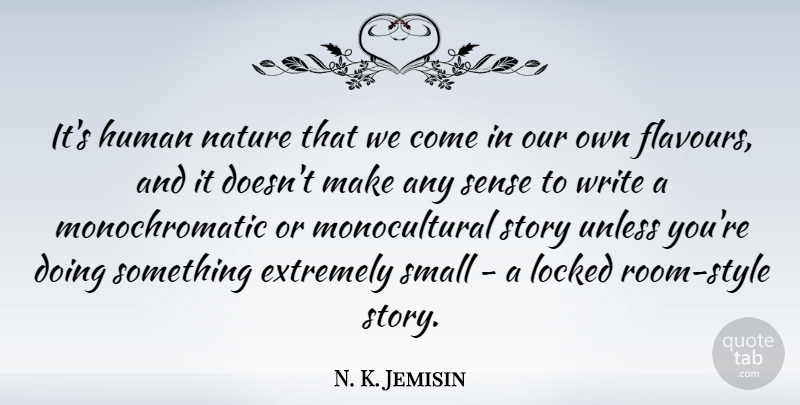 N. K. Jemisin Quote About Extremely, Human, Nature, Unless: Its Human Nature That We...