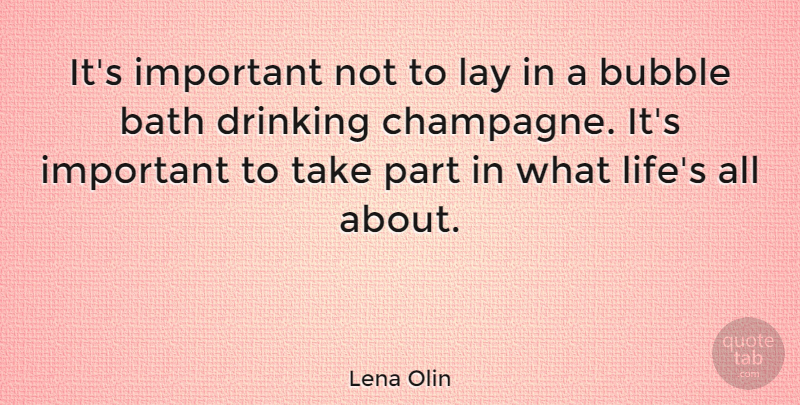Lena Olin Quote About Bubble, Lay, Life: Its Important Not To Lay...