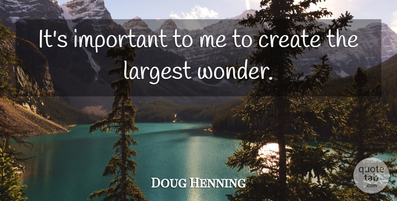Doug Henning Quote About undefined: Its Important To Me To...