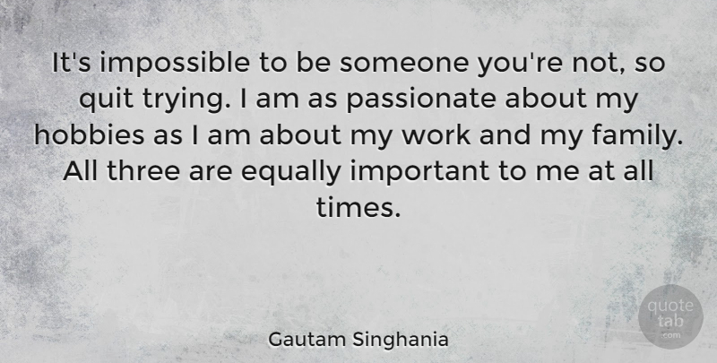 Gautam Singhania Its Impossible To Be Someone Youre Not So Quit