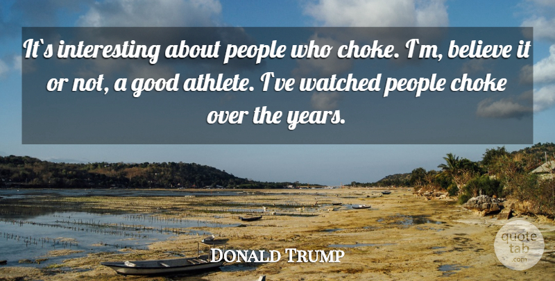 Donald Trump Quote About Believe, Athlete, Years: Its Interesting About People Who...