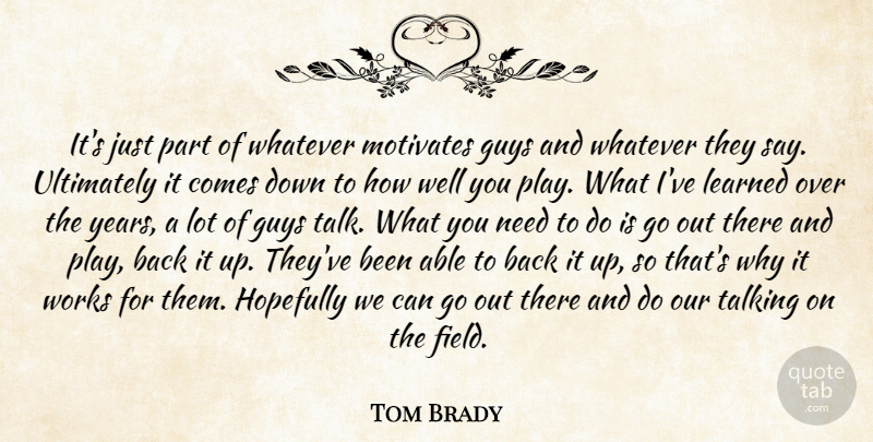 Tom Brady Quote About Talking, Years, Play: Its Just Part Of Whatever...