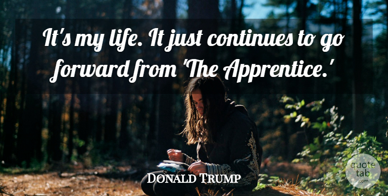 Donald Trump Quote About Continues, Forward, Life: Its My Life It Just...