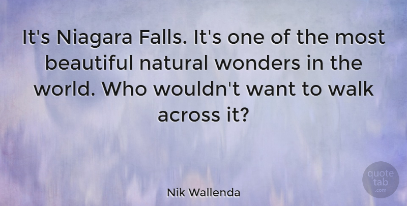 Nik Wallenda Quote About Beautiful, Fall, Natural Wonders: Its Niagara Falls Its One...