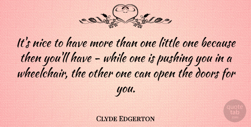 Clyde Edgerton Quote About Pushing: Its Nice To Have More...