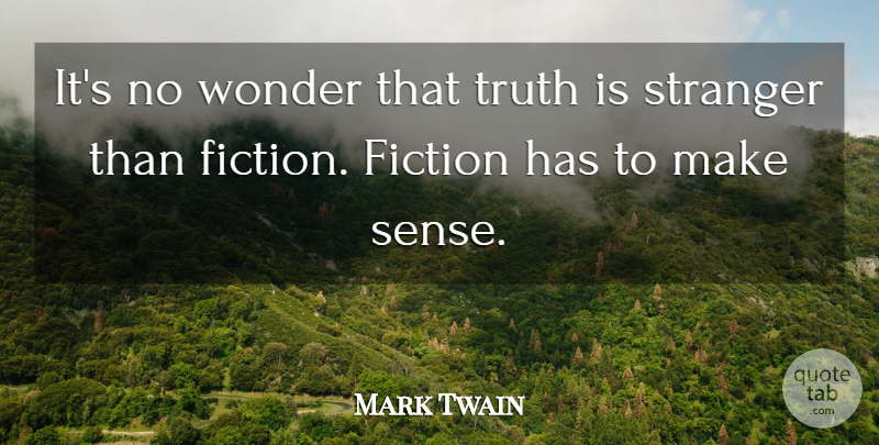 Mark Twain Quote About Truth, Inspirational Life, Fiction: Its No Wonder That Truth...