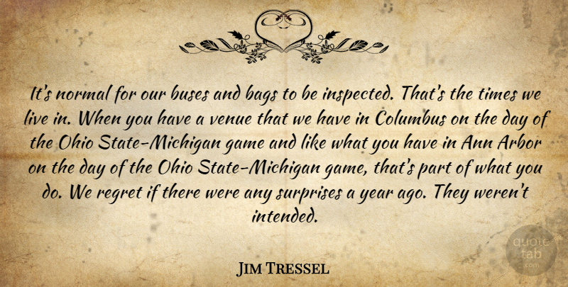 Jim Tressel Quote About Bags, Buses, Columbus, Game, Normal: Its Normal For Our Buses...