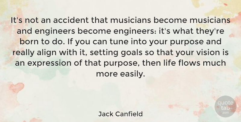 Jack Canfield Quote About Accident, Align, Born, Engineers, Expression: Its Not An Accident That...