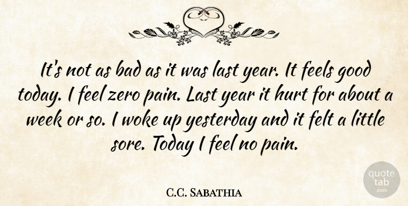 C.C. Sabathia Quote About Bad, Feels, Felt, Good, Hurt: Its Not As Bad As...