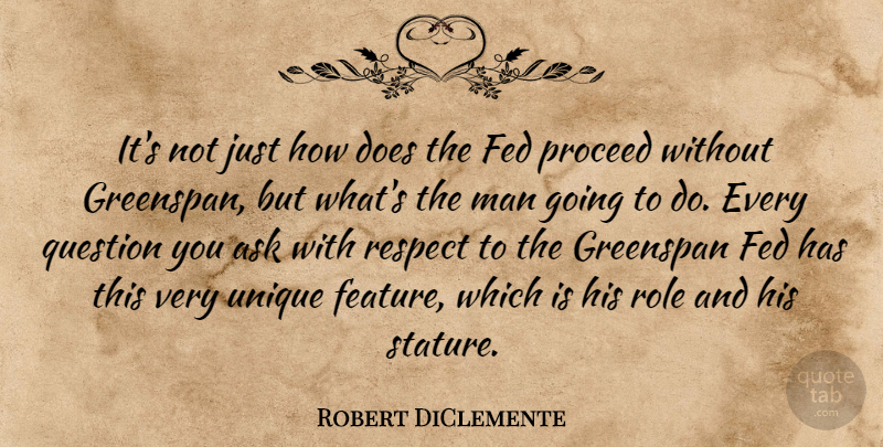 Robert DiClemente Quote About Ask, Fed, Greenspan, Man, Proceed: Its Not Just How Does...