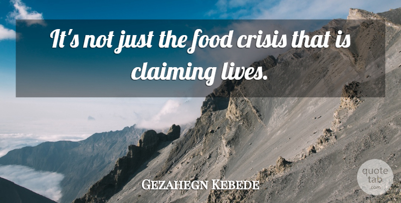 Gezahegn Kebede Quote About Claiming, Crisis, Food: Its Not Just The Food...