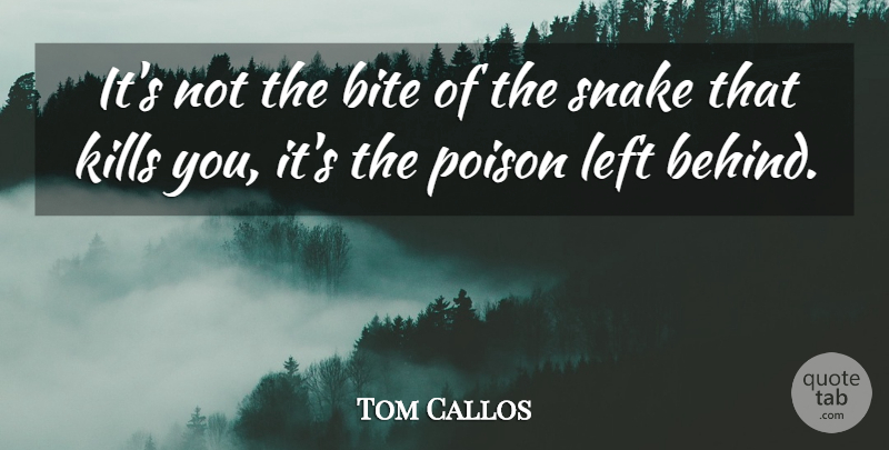 Tom Callos: It's Not The Bite Of The Snake That Kills You