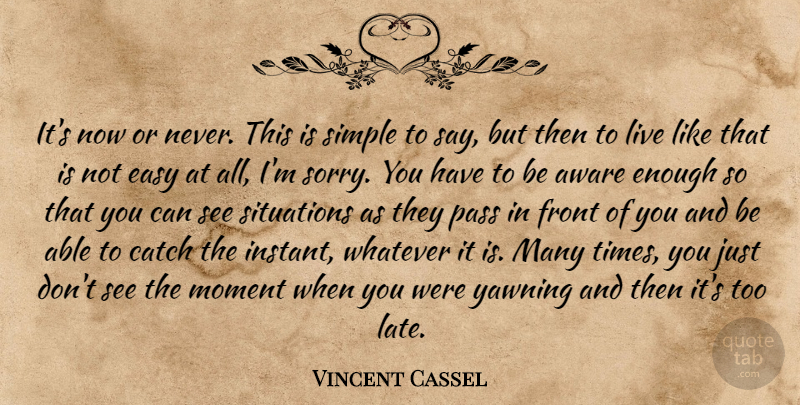 Vincent Cassel Its Now Or Never This Is Simple To Say But Then