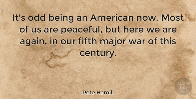 Pete Hamill Its Odd Being An American Now Most Of Us Are Peaceful