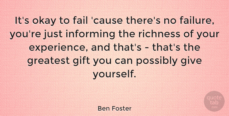 Ben Foster Quote About Experience, Failure, Gift, Greatest, Informing: Its Okay To Fail Cause...