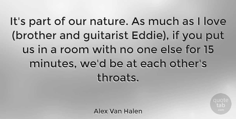 Alex Van Halen Quote About Brother, Rooms, Minutes: Its Part Of Our Nature...