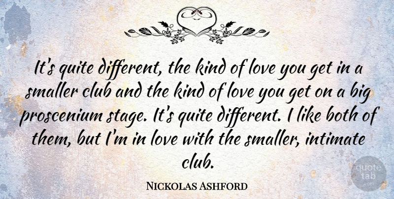 Nickolas Ashford Quote About Love You, Different, Clubs: Its Quite Different The Kind...