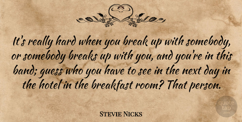 Stevie Nicks Quote About Next Day, Breakfast, Rooms: Its Really Hard When You...