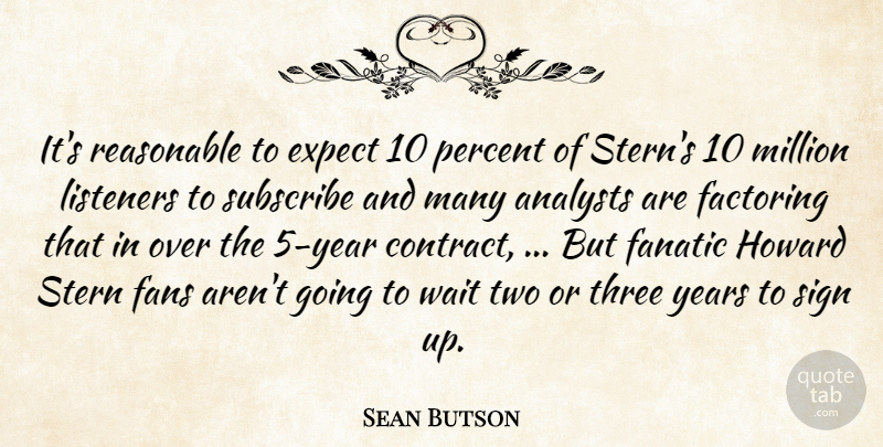 Sean Butson Quote About Expect, Fanatic, Fans, Listeners, Million: Its Reasonable To Expect 10...
