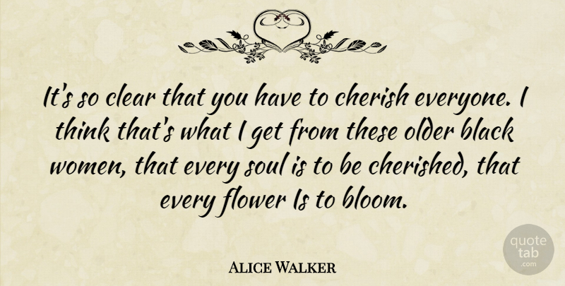 Alice Walker Quote About Women, Famous Inspirational, Flower: Its So Clear That You...