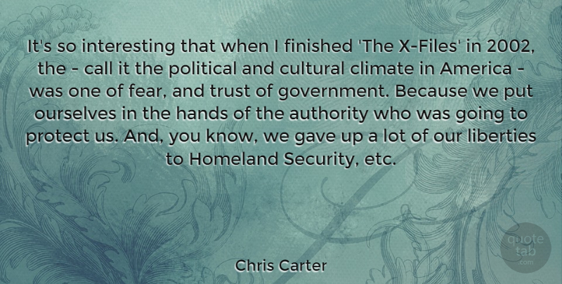 Chris Carter Quote About America, Authority, Call, Climate, Cultural: Its So Interesting That When...