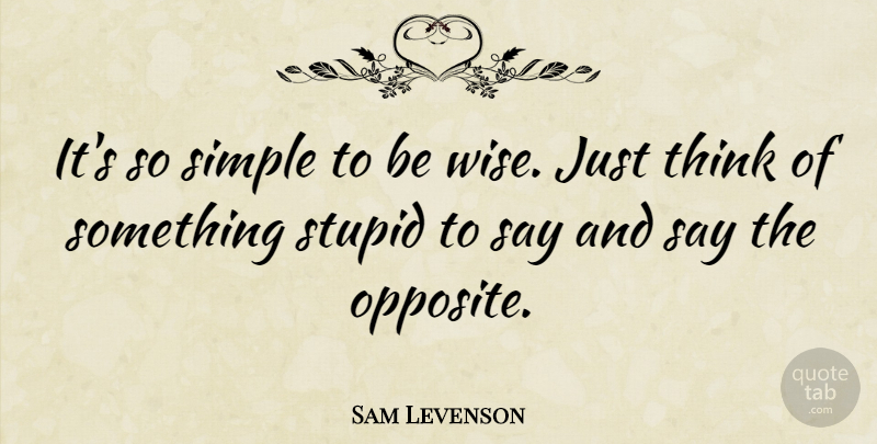 Sam Levenson Quote About Inspirational, Funny, Wise: Its So Simple To Be...
