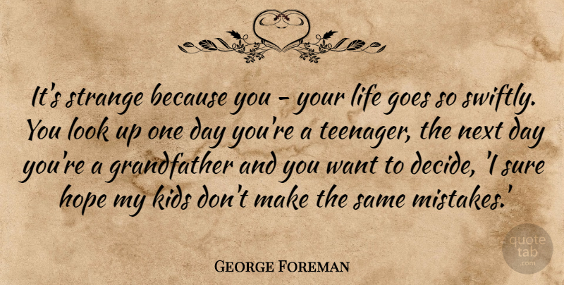 George Foreman Quote About Goes, Hope, Kids, Life, Next: Its Strange Because You Your...