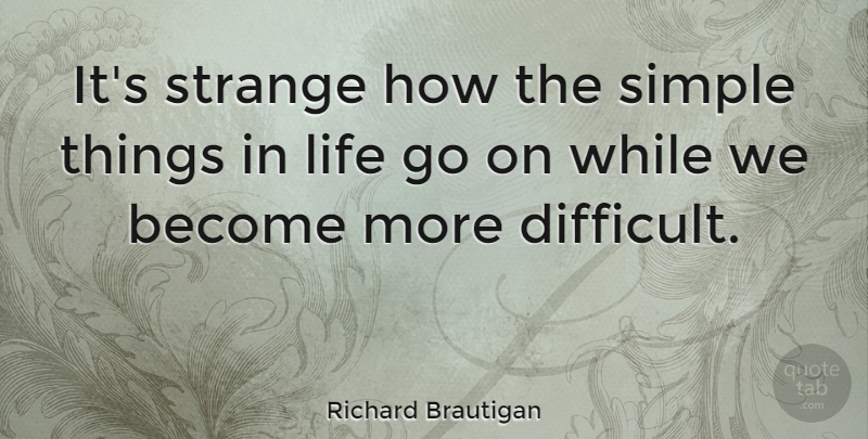 Richard Brautigan Its Strange How The Simple Things In Life Go On