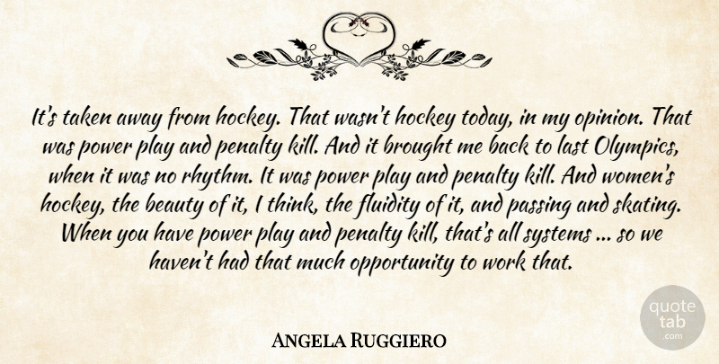 Angela Ruggiero Quote About Beauty, Brought, Fluidity, Hockey, Last: Its Taken Away From Hockey...