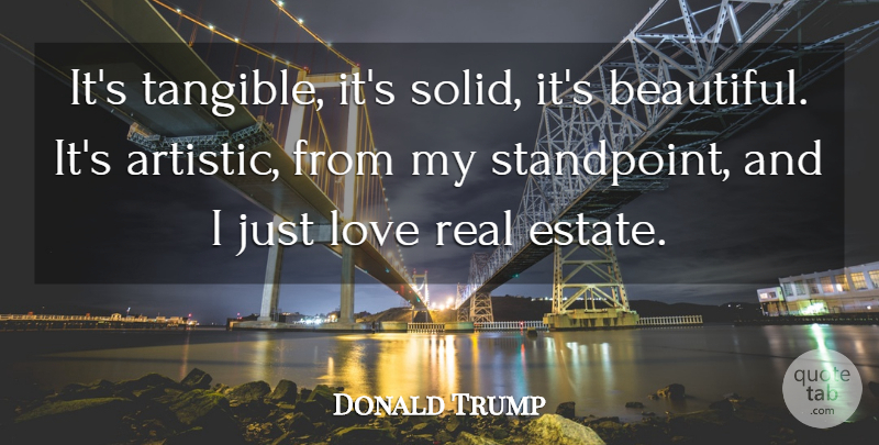 Donald Trump Quote About Love, Success, Beautiful: Its Tangible Its Solid Its...