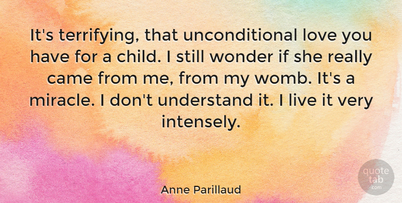 Anne Parillaud Quote About Children, Love You, Unconditional Love: Its Terrifying That Unconditional Love...