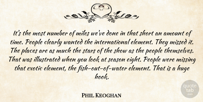 Phil Keoghan Quote About Amount, Clearly, Exotic, Huge, Miles: Its The Most Number Of...