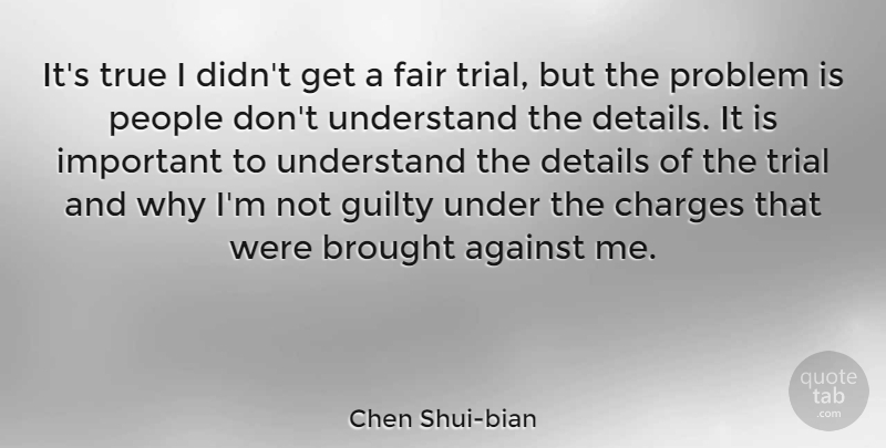 Chen Shui-bian Quote About Against, Brought, Charges, Fair, Guilty: Its True I Didnt Get...