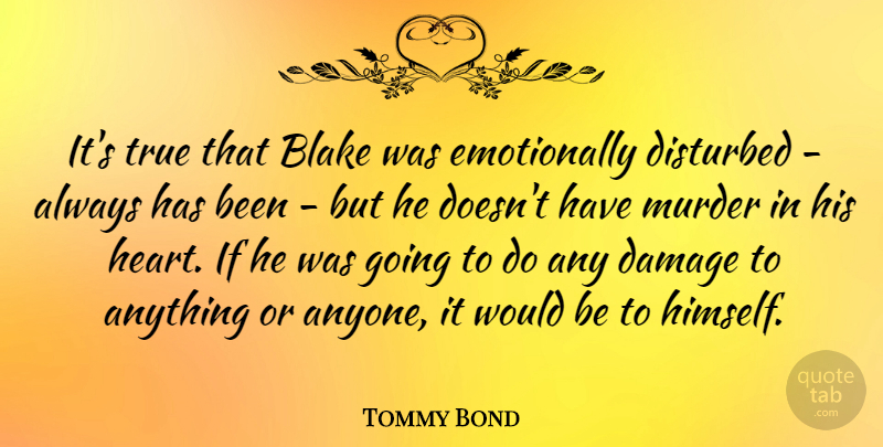 Tommy Bond Quote About Blake, Damage: Its True That Blake Was...