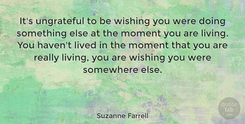 Suzanne Farrell Its Ungrateful To Be Wishing You Were Doing