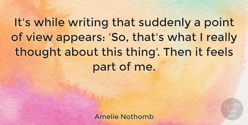 Amelie Nothomb Quote About Writing, Views, Amelie: Its While Writing That Suddenly...