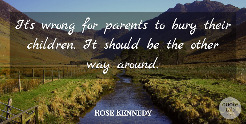Rose Kennedy Quote About Children, Parent, Way: Its Wrong For Parents To...