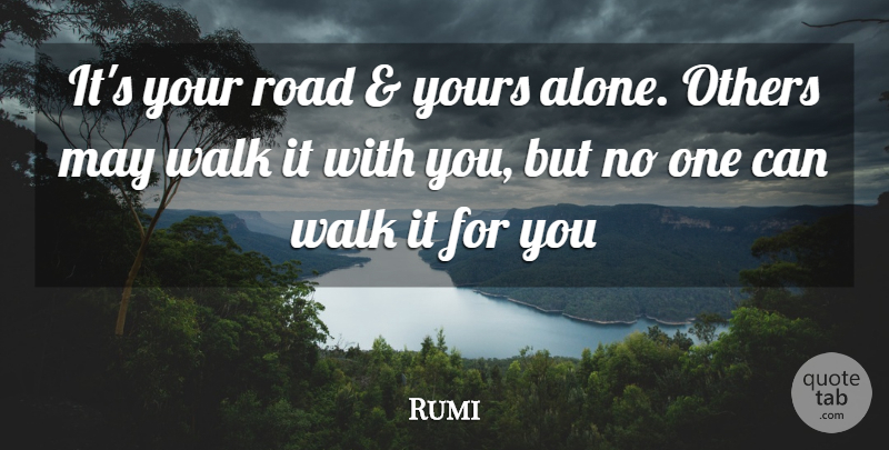 Rumi Its Your Road Yours Alone Others May Walk It With You