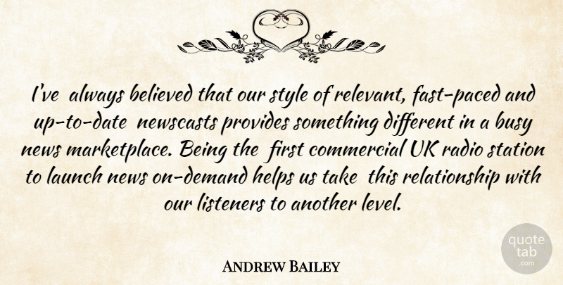 Andrew Bailey Quote About Believed, Busy, Commercial, Helps, Launch: Ive Always Believed That Our...