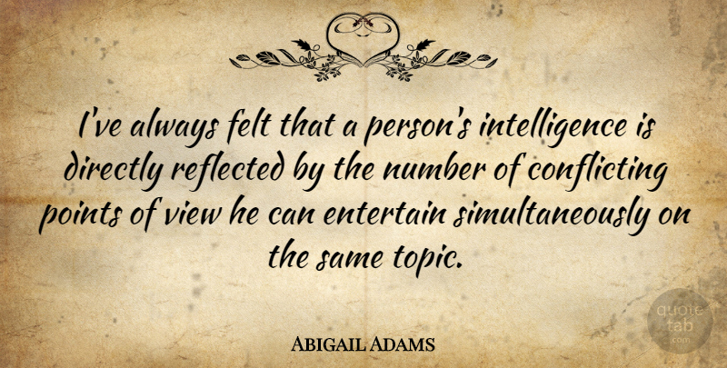 Abigail Adams Quote About Numbers, Views, Intelligence: Ive Always Felt That A...
